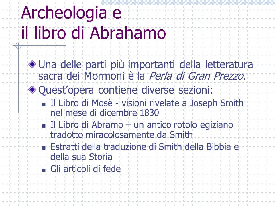 Archeologia e il libro di Abrahamo Una delle parti più importanti della letteratura sacra dei Mormoni è la Perla di Gran Prezzo. Questopera contiene d