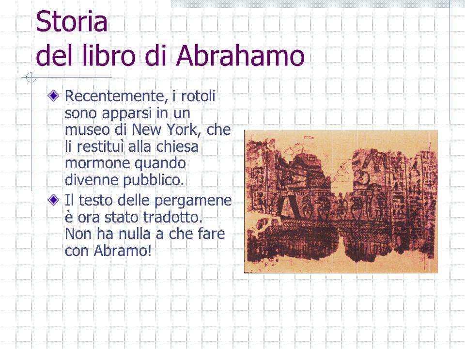Storia del libro di Abrahamo Recentemente, i rotoli sono apparsi in un museo di New York, che li restituì alla chiesa mormone quando divenne pubblico.