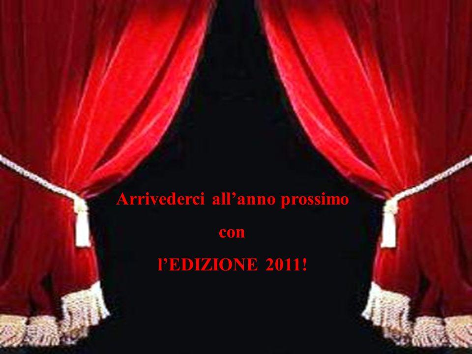 Arrivederci allanno prossimo con lEDIZIONE 2011!