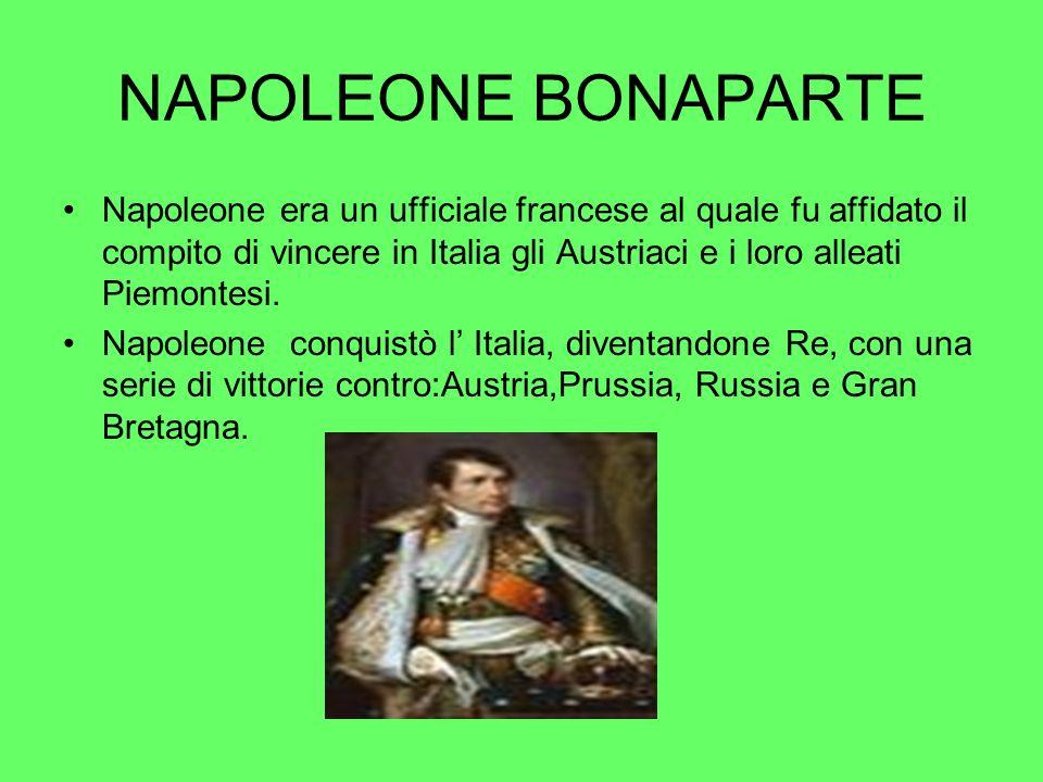 NAPOLEONE BONAPARTE Napoleone era un ufficiale francese al quale fu affidato il compito di vincere in Italia gli Austriaci e i loro alleati Piemontesi