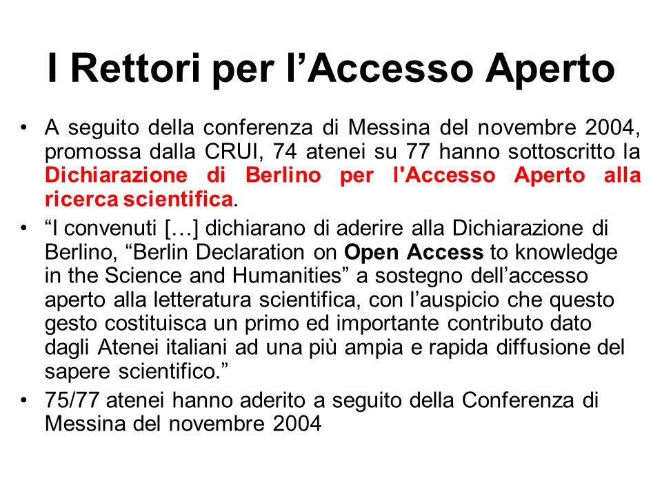 I Rettori per lAccesso Aperto A seguito della conferenza di Messina del novembre 2004, promossa dalla CRUI, 74 atenei su 77 hanno sottoscritto la Dichiarazione di Berlino per l Accesso Aperto alla ricerca scientifica.