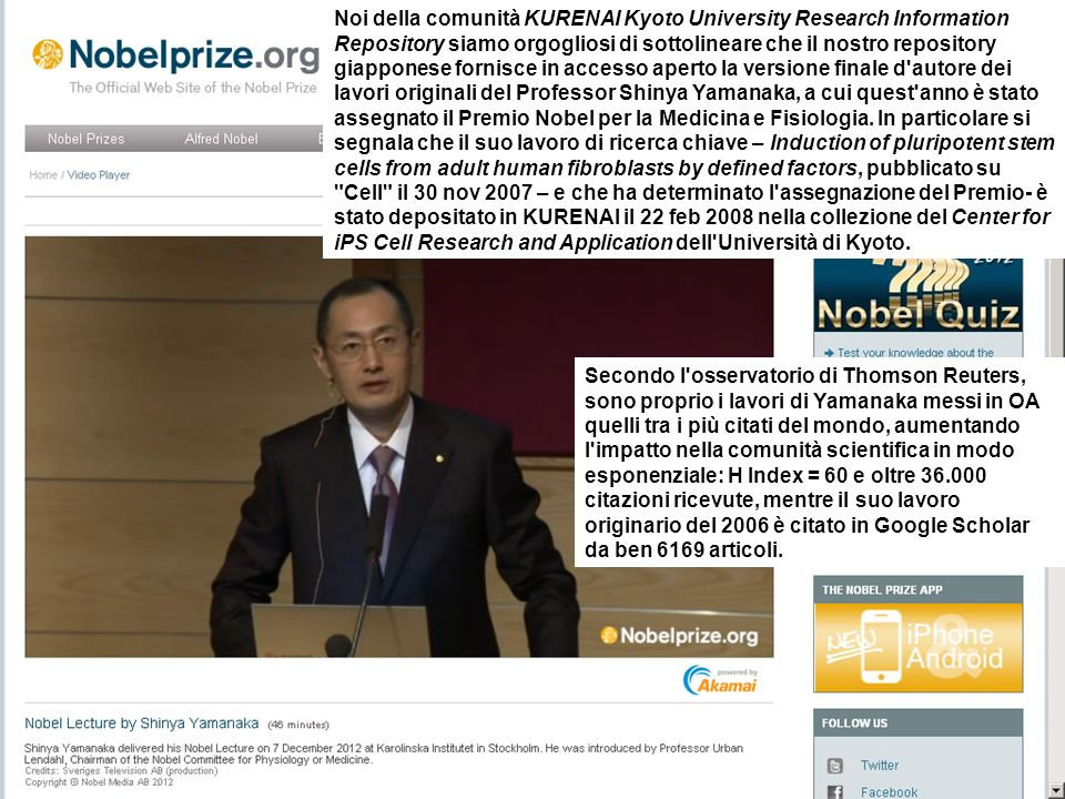 Secondo l osservatorio di Thomson Reuters, sono proprio i lavori di Yamanaka messi in OA quelli tra i più citati del mondo, aumentando l impatto nella comunità scientifica in modo esponenziale: H Index = 60 e oltre 36.000 citazioni ricevute, mentre il suo lavoro originario del 2006 è citato in Google Scholar da ben 6169 articoli.