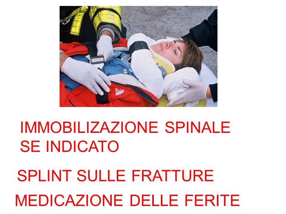 IMMOBILIZAZIONE SPINALE SE INDICATO SPLINT SULLE FRATTURE MEDICAZIONE DELLE FERITE