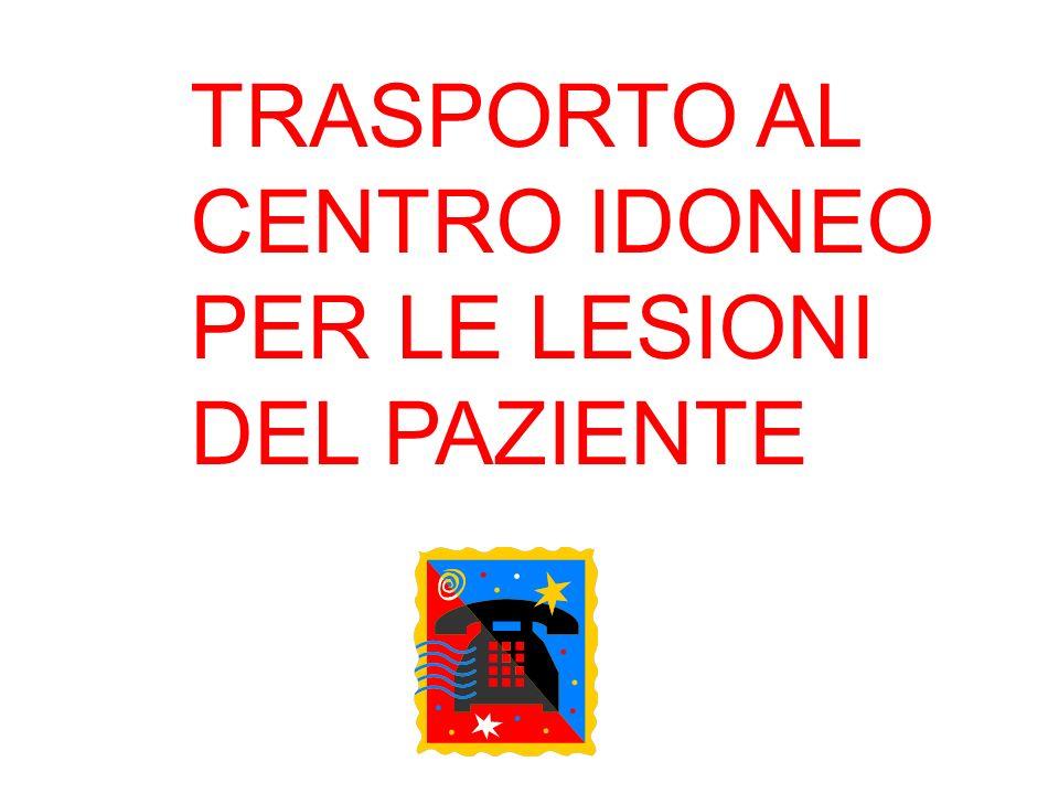 TRASPORTO AL CENTRO IDONEO PER LE LESIONI DEL PAZIENTE