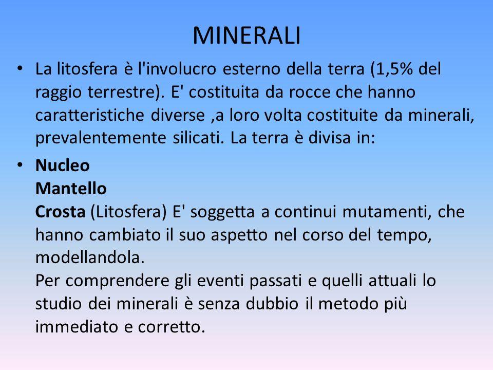 MINERALI La litosfera è l'involucro esterno della terra (1,5% del raggio terrestre). E' costituita da rocce che hanno caratteristiche diverse,a loro v