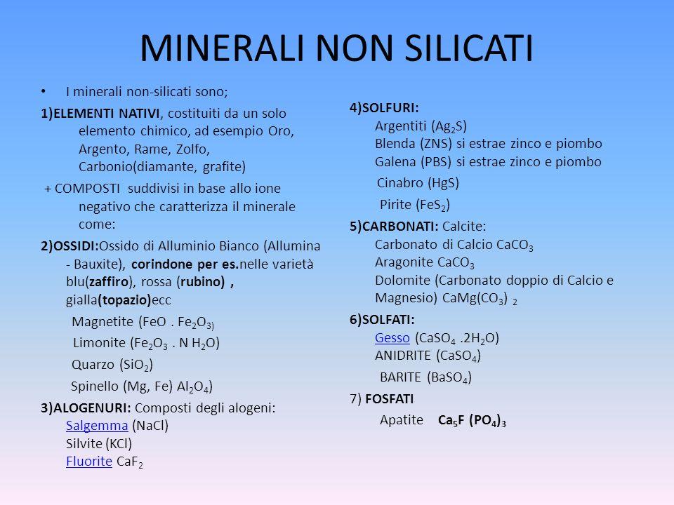 MINERALI NON SILICATI I minerali non-silicati sono; 1)ELEMENTI NATIVI, costituiti da un solo elemento chimico, ad esempio Oro, Argento, Rame, Zolfo, C