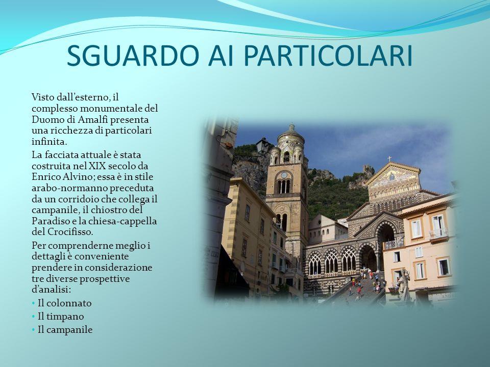 SGUARDO AI PARTICOLARI Visto dallesterno, il complesso monumentale del Duomo di Amalfi presenta una ricchezza di particolari infinita. La facciata att