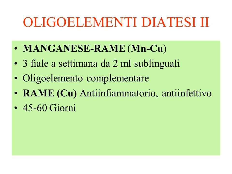 OLIGOELEMENTI DIATESI II MANGANESE-RAME (Mn-Cu) 3 fiale a settimana da 2 ml sublinguali Oligoelemento complementare RAME (Cu) Antiinfiammatorio, antii