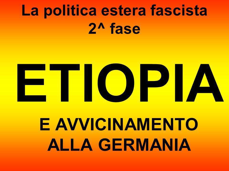 La politica estera fascista 2^ fase ETIOPIA E AVVICINAMENTO ALLA GERMANIA