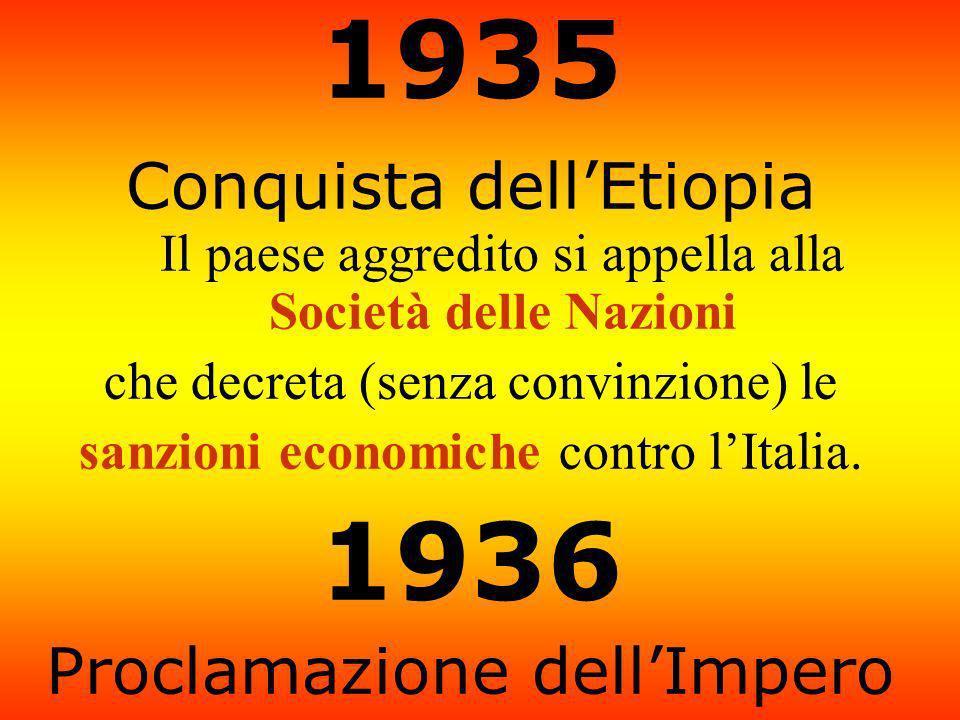 1935 Conquista dellEtiopia Il paese aggredito si appella alla Società delle Nazioni che decreta (senza convinzione) le sanzioni economiche contro lIta