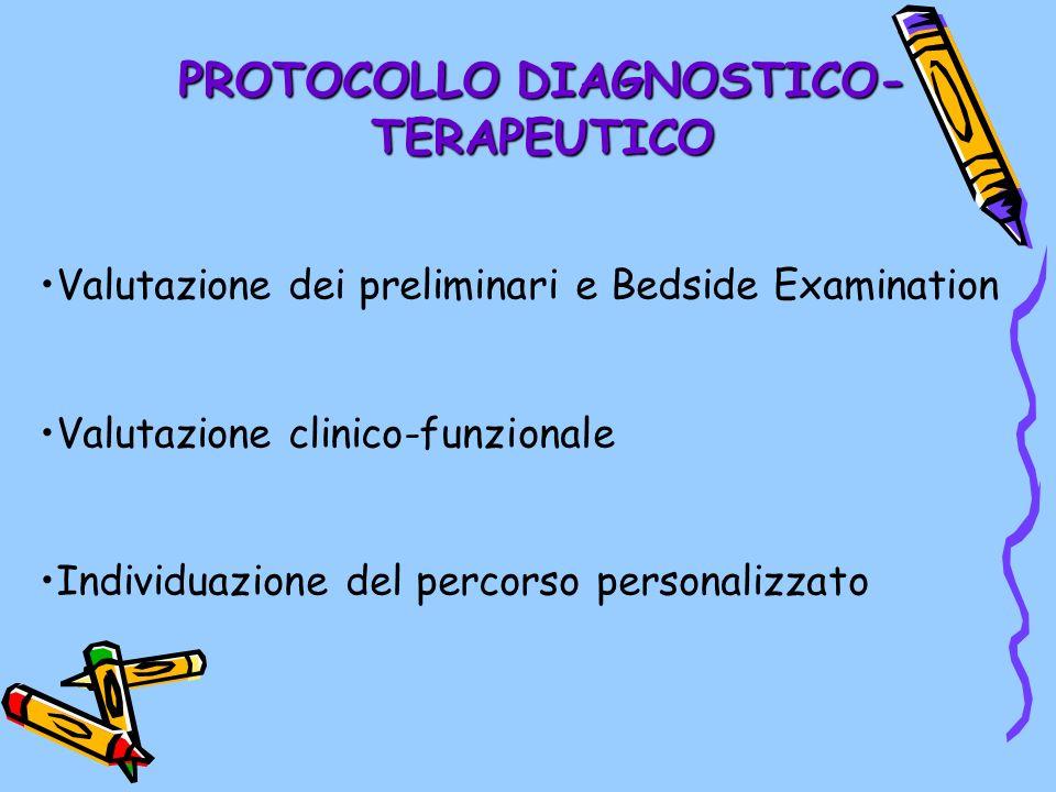 PROTOCOLLO DIAGNOSTICO- TERAPEUTICO Valutazione dei preliminari e Bedside Examination Valutazione clinico-funzionale Individuazione del percorso perso