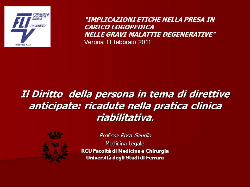 Il Diritto della persona in tema di direttive anticipate: ricadute nella pratica clinica riabilitativa. Prof.ssa Rosa Gaudio Medicina Legale RCU Facol