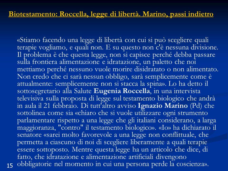 15 Biotestamento: Roccella, legge di libertà. Marino, passi indietro «Stiamo facendo una legge di libertà con cui si può scegliere quali terapie vogli