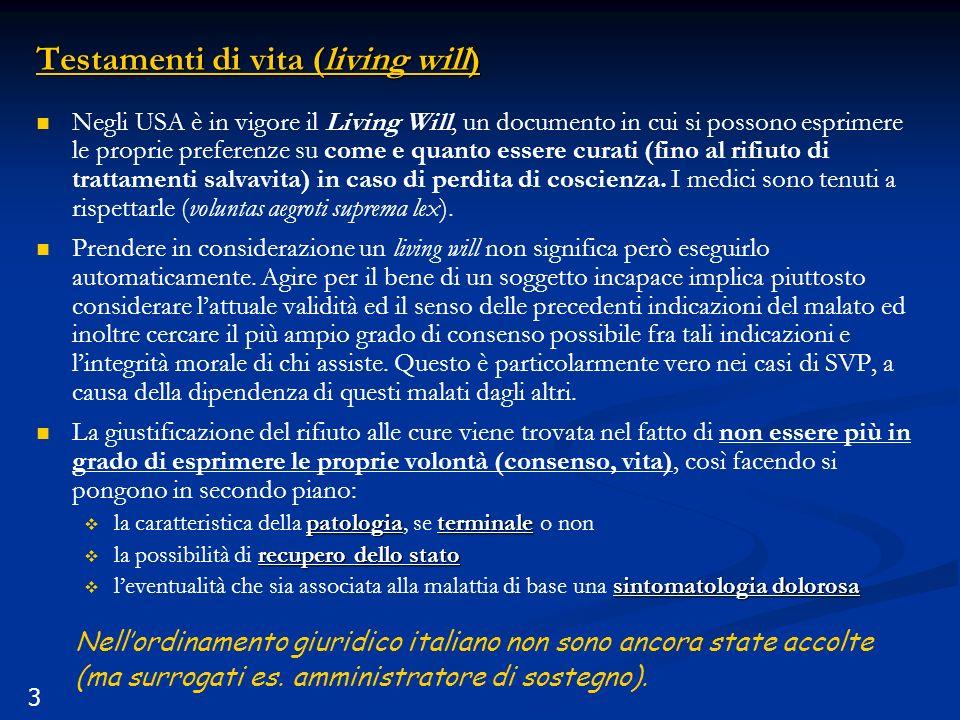 3 Testamenti di vita (living will) Negli USA è in vigore il Living Will, un documento in cui si possono esprimere le proprie preferenze su come e quanto essere curati (fino al rifiuto di trattamenti salvavita) in caso di perdita di coscienza.