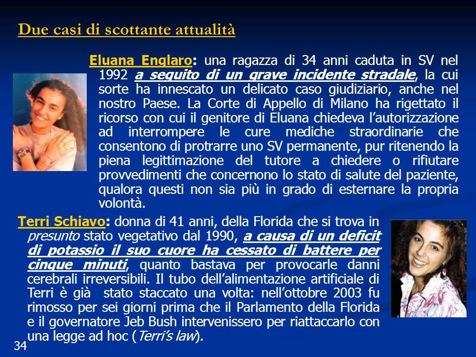 34 Due casi di scottante attualità Eluana Englaro: una ragazza di 34 anni caduta in SV nel 1992 a seguito di un grave incidente stradale, la cui sorte ha innescato un delicato caso giudiziario, anche nel nostro Paese.
