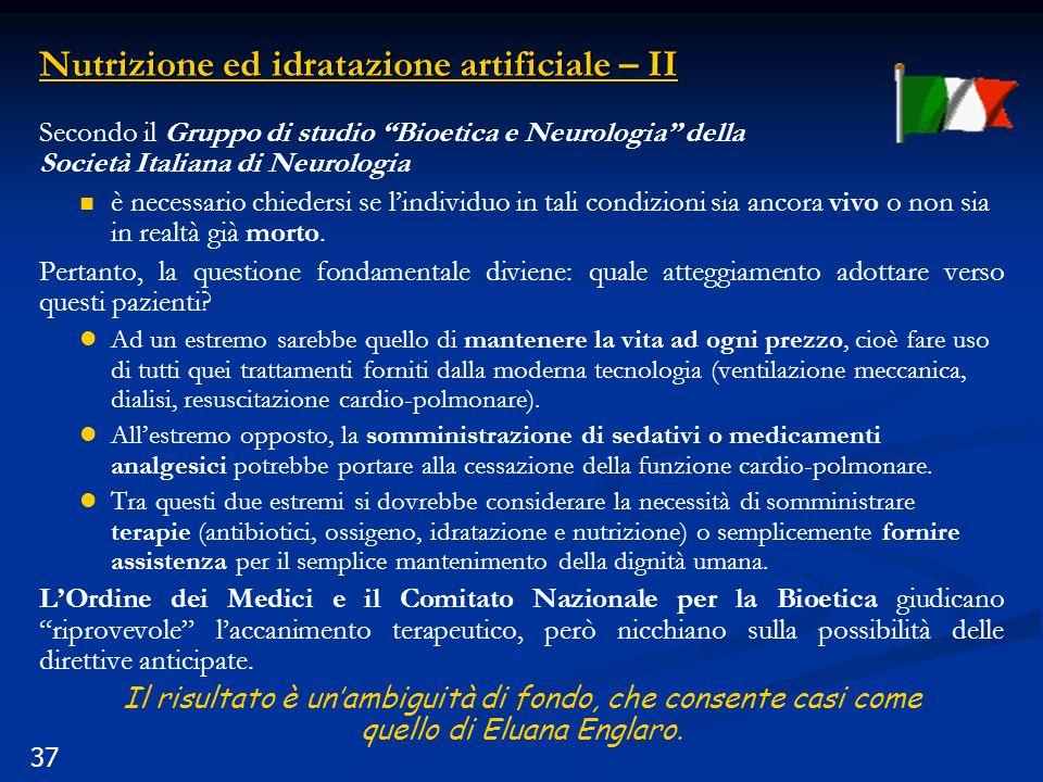 37 Nutrizione ed idratazione artificiale – II Secondo il Gruppo di studio Bioetica e Neurologia della Società Italiana di Neurologia è necessario chie