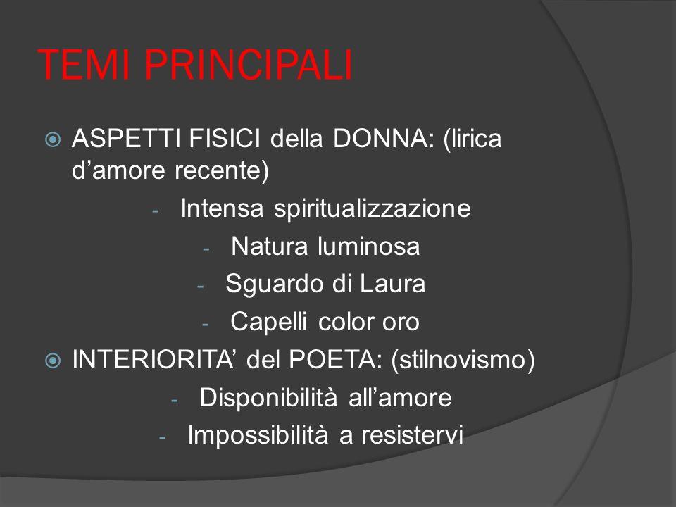 TEMI PRINCIPALI ASPETTI FISICI della DONNA: (lirica damore recente) - Intensa spiritualizzazione - Natura luminosa - Sguardo di Laura - Capelli color