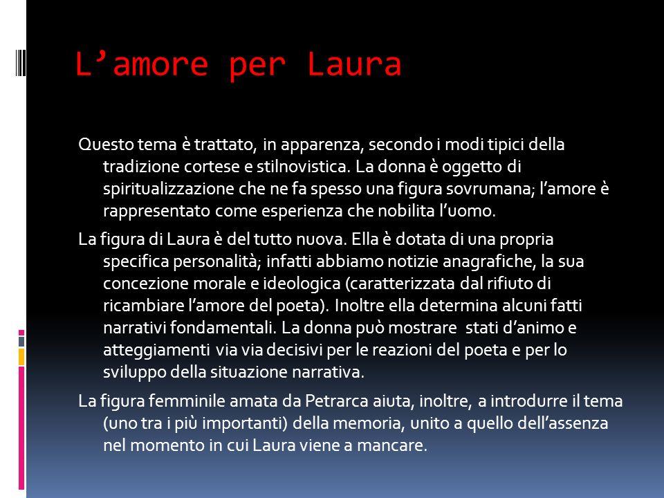 Lamore per Laura Questo tema è trattato, in apparenza, secondo i modi tipici della tradizione cortese e stilnovistica. La donna è oggetto di spiritual