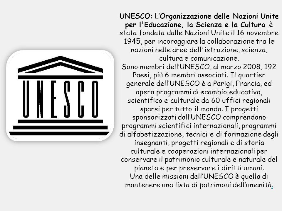 UNESCO: LOrganizzazione delle Nazioni Unite per l'Educazione, la Scienza e la Cultura è stata fondata dalle Nazioni Unite il 16 novembre 1945, per inc