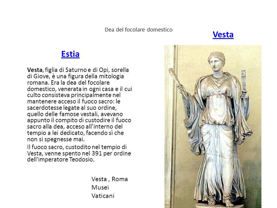 Dea del focolare domestico Estia Vesta, figlia di Saturno e di Opi, sorella di Giove, è una figura della mitologia romana. Era la dea del focolare dom