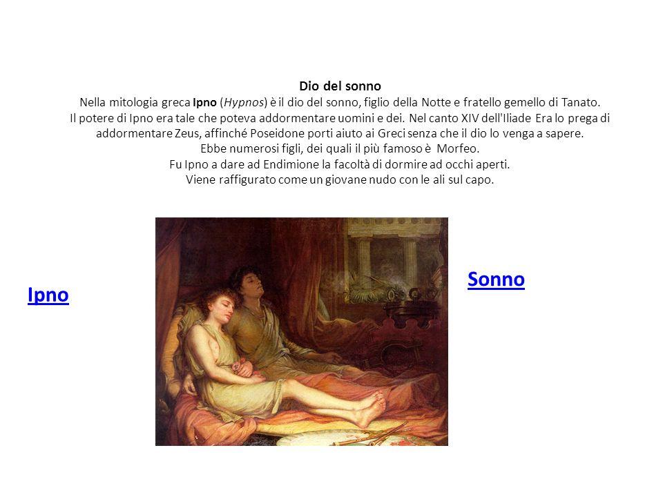Dio del sonno Nella mitologia greca Ipno (Hypnos) è il dio del sonno, figlio della Notte e fratello gemello di Tanato. Il potere di Ipno era tale che