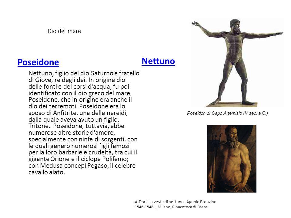 Dio del mare Poseidone Nettuno, figlio del dio Saturno e fratello di Giove, re degli dei. In origine dio delle fonti e dei corsi d'acqua, fu poi ident