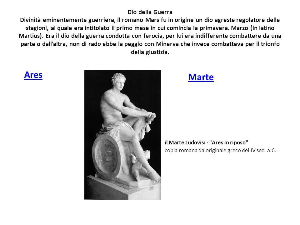 Dio della Guerra Divinità eminentemente guerriera, il romano Mars fu in origine un dio agreste regolatore delle stagioni, al quale era intitolato il p