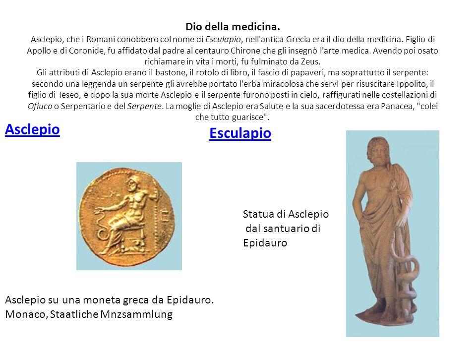 Dio della medicina. Asclepio, che i Romani conobbero col nome di Esculapio, nell'antica Grecia era il dio della medicina. Figlio di Apollo e di Coroni