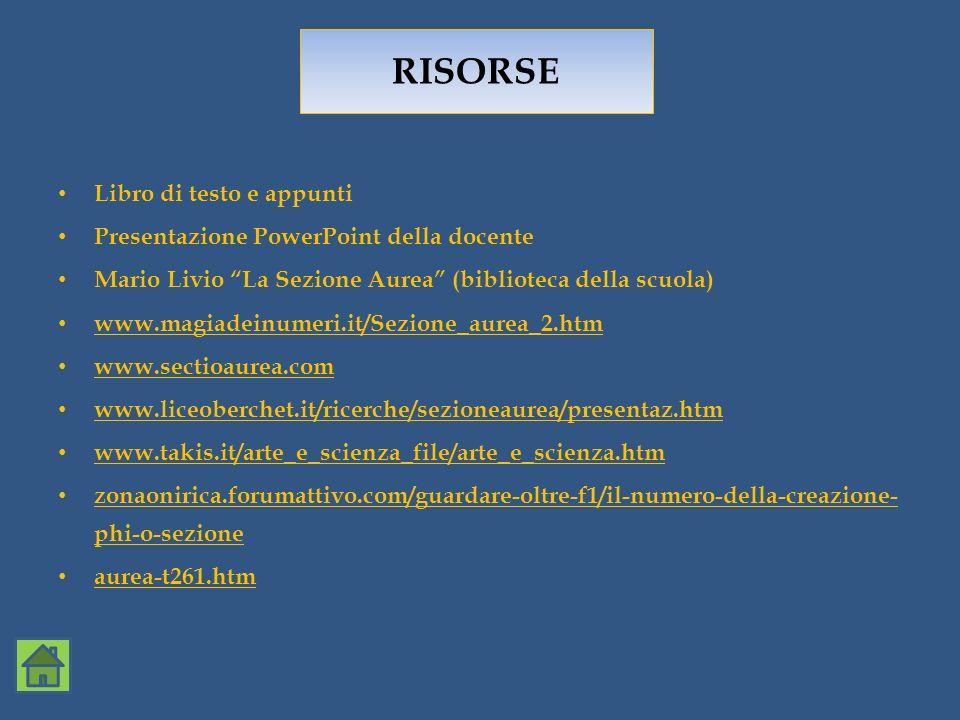 Libro di testo e appunti Presentazione PowerPoint della docente Mario Livio La Sezione Aurea (biblioteca della scuola) www.magiadeinumeri.it/Sezione_a
