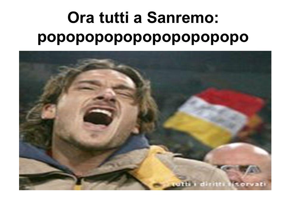 Ora tutti a Sanremo: popopopopopopopopopopo