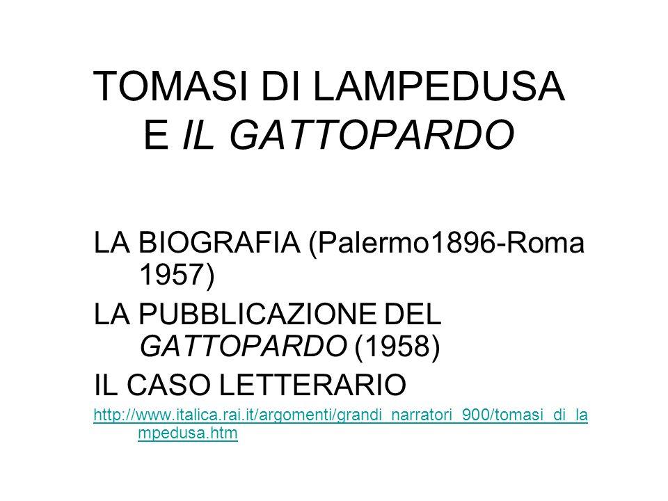 TOMASI DI LAMPEDUSA Ebbe un educazione cosmopolita Visse a Palermo, solitario e sostanzialmente estraneo alla società letteraria Scrisse anche racconti, traduzioni e saggi, ma fu scrittore «di un solo libro» (Montale) http://www.italialibri.net/autori/tomasidilampedusa.html#Top_of_Page «Bisogna sempre lasciare gli altri nei loro errori».