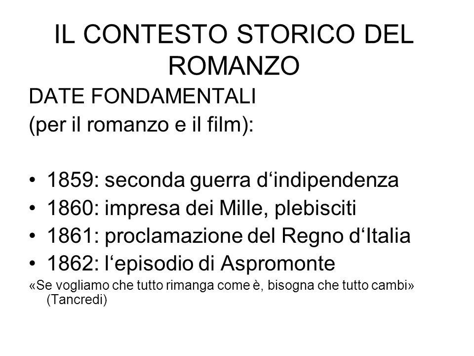 IL CONTESTO STORICO DEL ROMANZO DATE FONDAMENTALI (per il romanzo e il film): 1859: seconda guerra dindipendenza 1860: impresa dei Mille, plebisciti 1