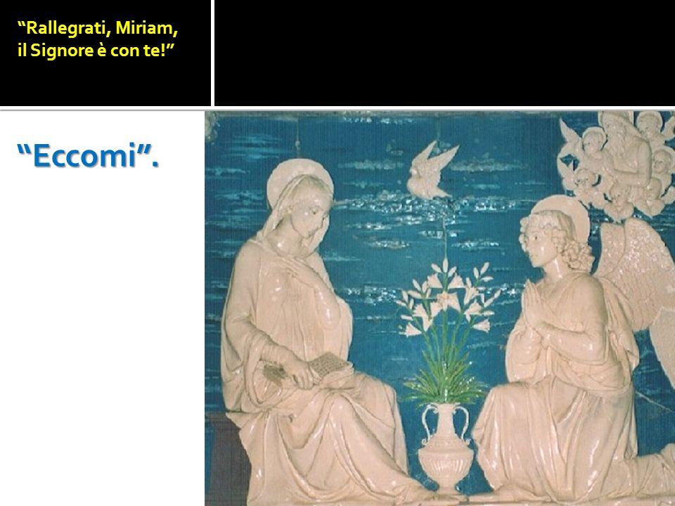 Rallegrati, Miriam, il Signore è con te! Eccomi.