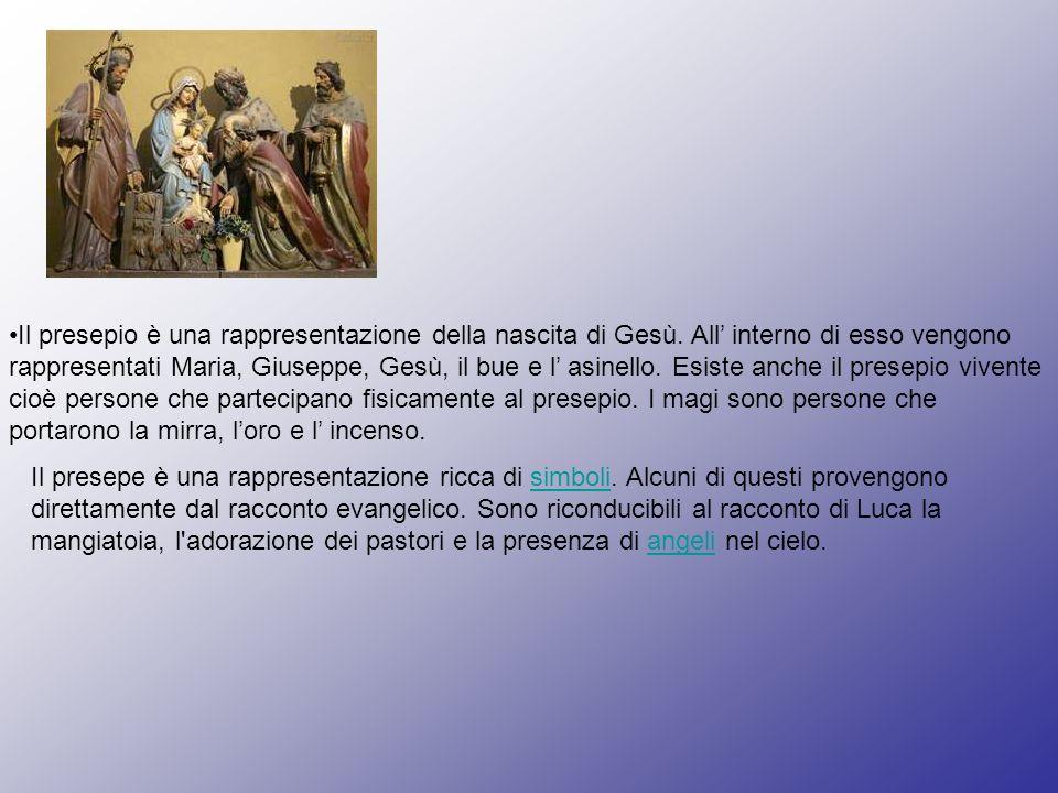 Il presepio è una rappresentazione della nascita di Gesù. All interno di esso vengono rappresentati Maria, Giuseppe, Gesù, il bue e l asinello. Esiste