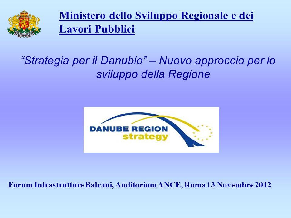 Ministero dello Sviluppo Regionale e dei Lavori Pubblici Strategia per il Danubio – Nuovo approccio per lo sviluppo della Regione Forum Infrastrutture Balcani, Auditorium ANCE, Roma 13 Novembre 2012