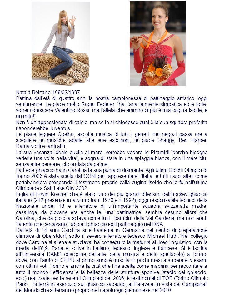Nata a Bolzano il 08/02/1987 Pattina dalletà di quattro anni la nostra campionessa di pattinaggio artistico, oggi ventunenne. Le piace molto Roger Fed