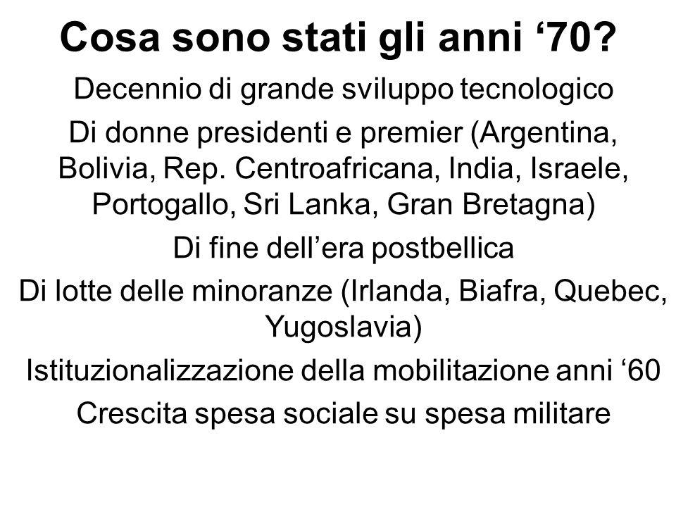 Cosa sono stati gli anni 70? Decennio di grande sviluppo tecnologico Di donne presidenti e premier (Argentina, Bolivia, Rep. Centroafricana, India, Is