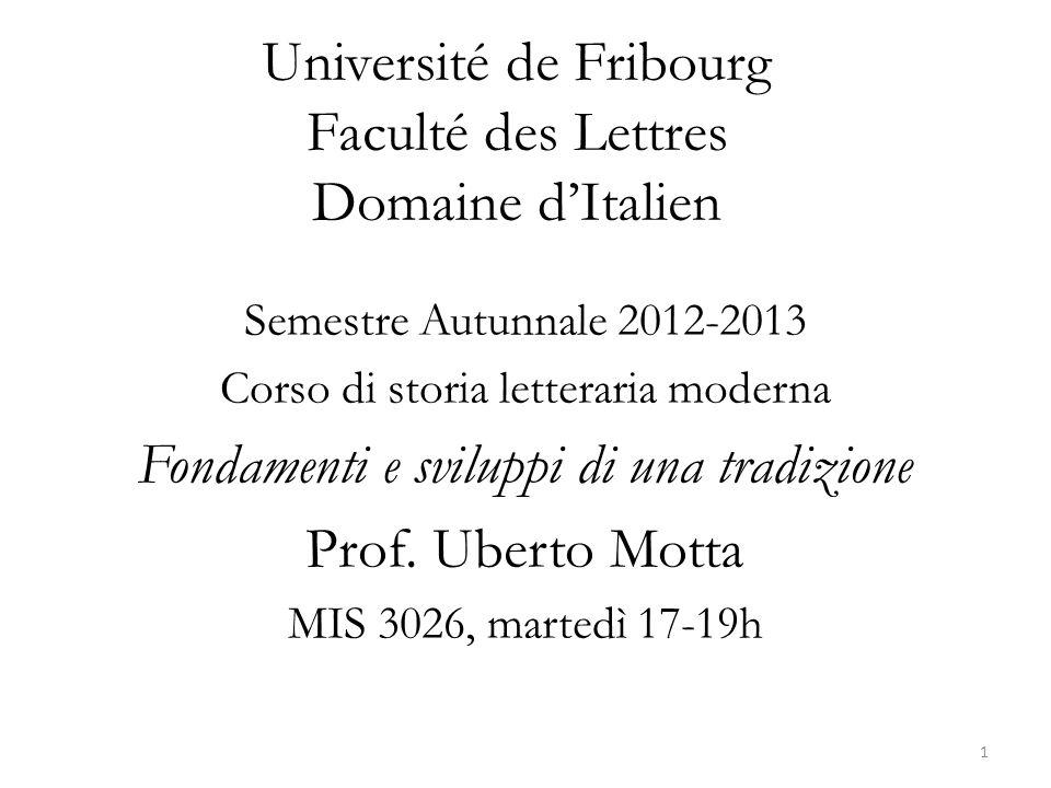 Université de Fribourg Faculté des Lettres Domaine dItalien Semestre Autunnale 2012-2013 Corso di storia letteraria moderna Fondamenti e sviluppi di u