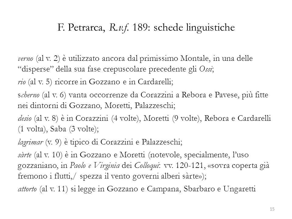 F. Petrarca, R.v.f. 189: schede linguistiche verno (al v. 2) è utilizzato ancora dal primissimo Montale, in una delle disperse della sua fase crepusco