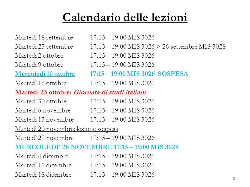 Calendario delle lezioni Martedì 18 settembre 17:15 – 19:00 MIS 3026 Martedì 25 settembre 17:15 – 19:00 MIS 3026 > 26 settembre MIS 3028 Martedì 2 ott