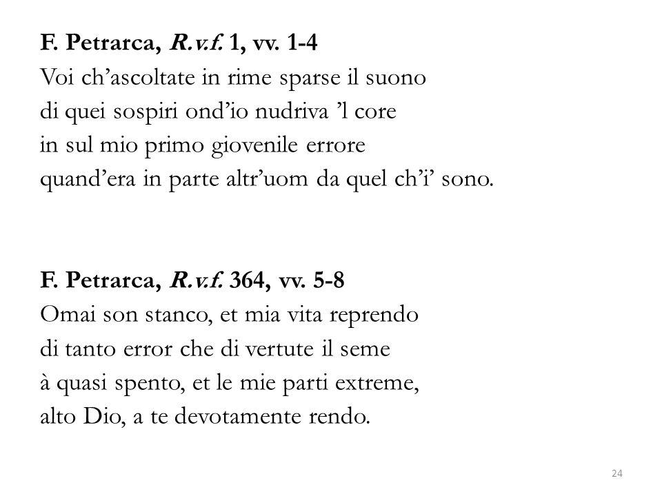 F. Petrarca, R.v.f. 1, vv. 1-4 Voi chascoltate in rime sparse il suono di quei sospiri ondio nudriva l core in sul mio primo giovenile errore quandera