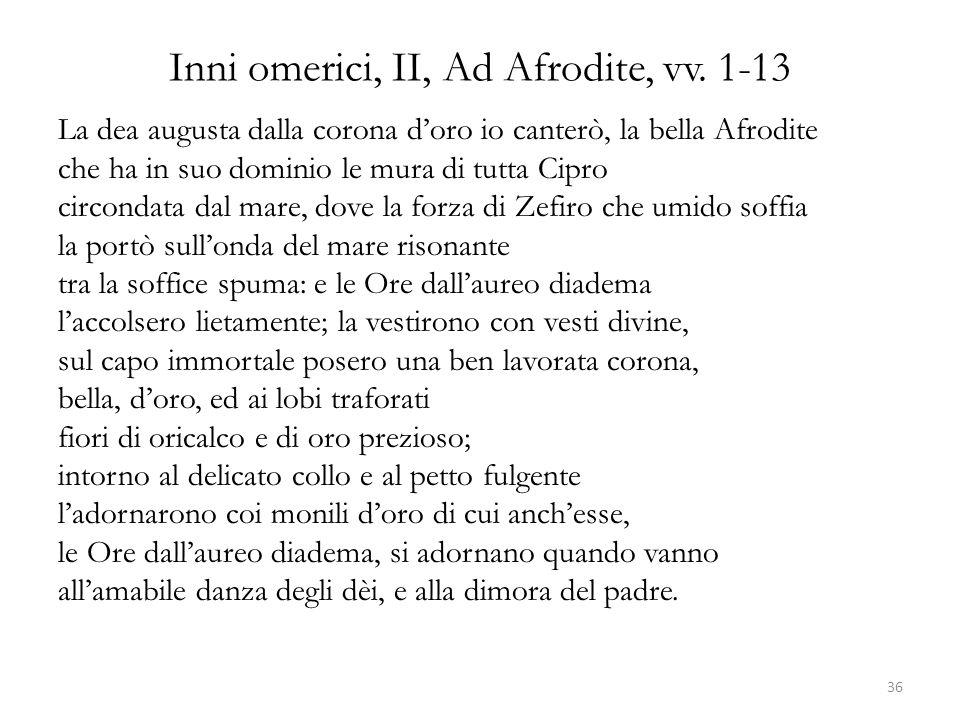Inni omerici, II, Ad Afrodite, vv. 1-13 La dea augusta dalla corona doro io canterò, la bella Afrodite che ha in suo dominio le mura di tutta Cipro ci