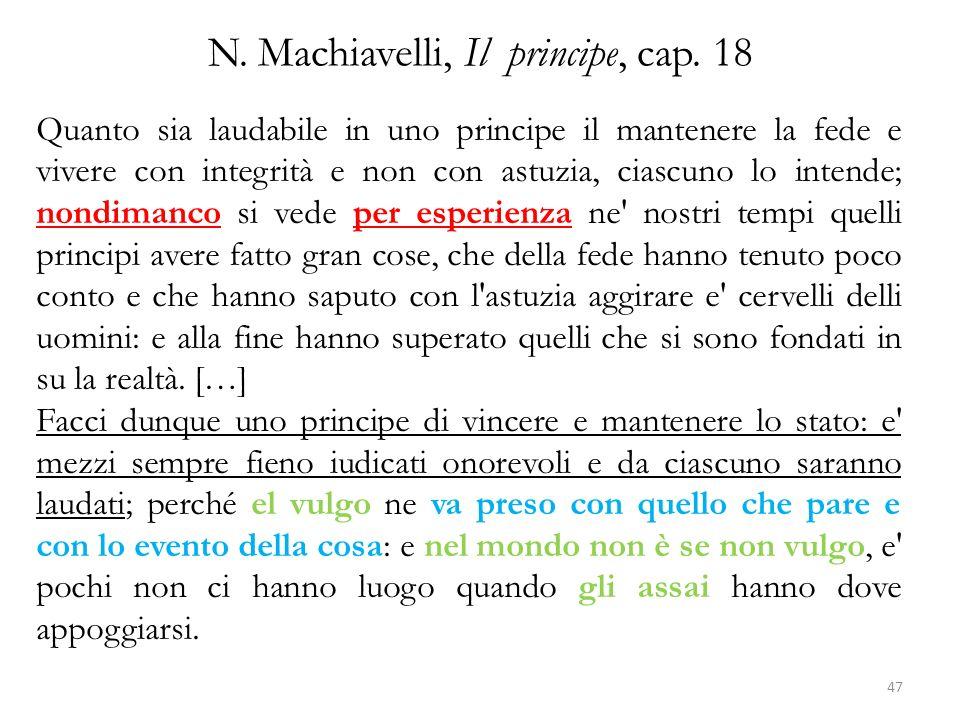 N. Machiavelli, Il principe, cap. 18 Quanto sia laudabile in uno principe il mantenere la fede e vivere con integrità e non con astuzia, ciascuno lo i