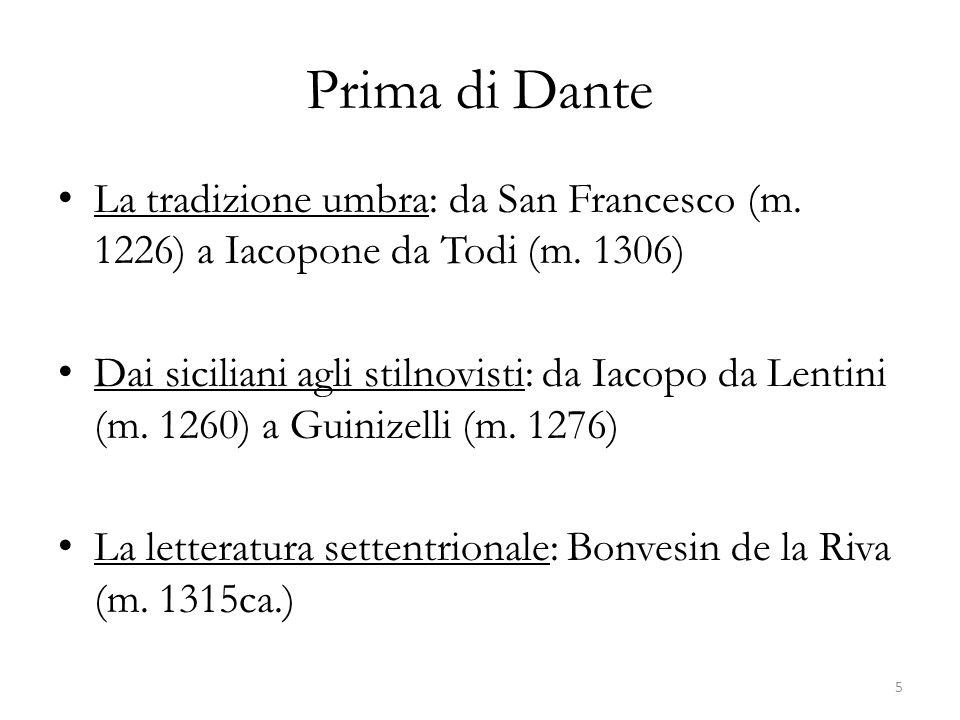 Prima di Dante La tradizione umbra: da San Francesco (m. 1226) a Iacopone da Todi (m. 1306) Dai siciliani agli stilnovisti: da Iacopo da Lentini (m. 1