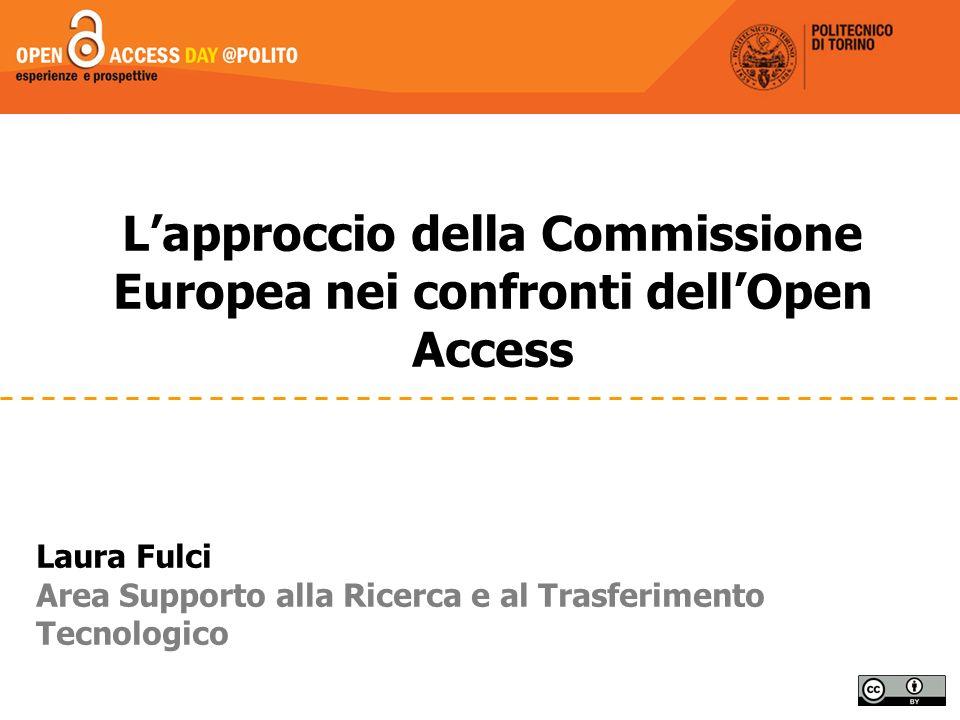 Lapproccio della Commissione Europea nei confronti dellOpen Access Laura Fulci Area Supporto alla Ricerca e al Trasferimento Tecnologico