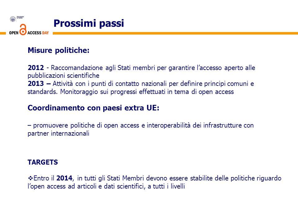 Prossimi passi Misure politiche: 2012 - Raccomandazione agli Stati membri per garantire laccesso aperto alle pubblicazioni scientifiche 2013 – Attività con i punti di contatto nazionali per definire principi comuni e standards.