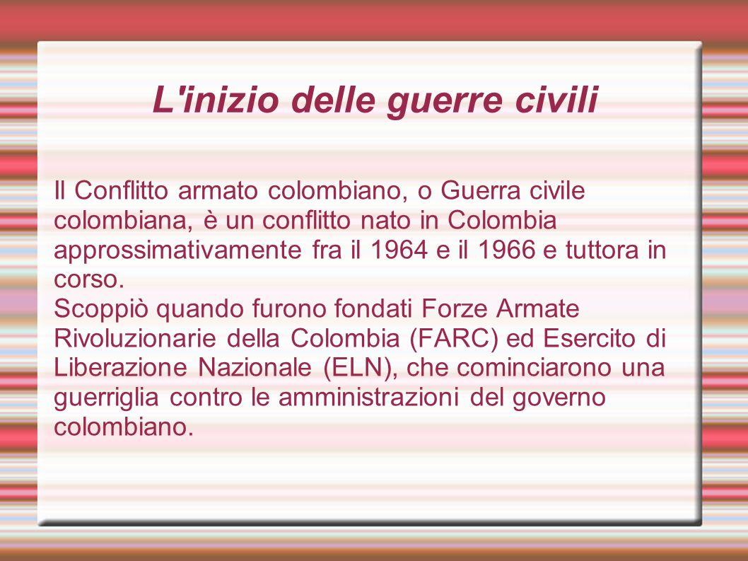 L'inizio delle guerre civili Il Conflitto armato colombiano, o Guerra civile colombiana, è un conflitto nato in Colombia approssimativamente fra il 19
