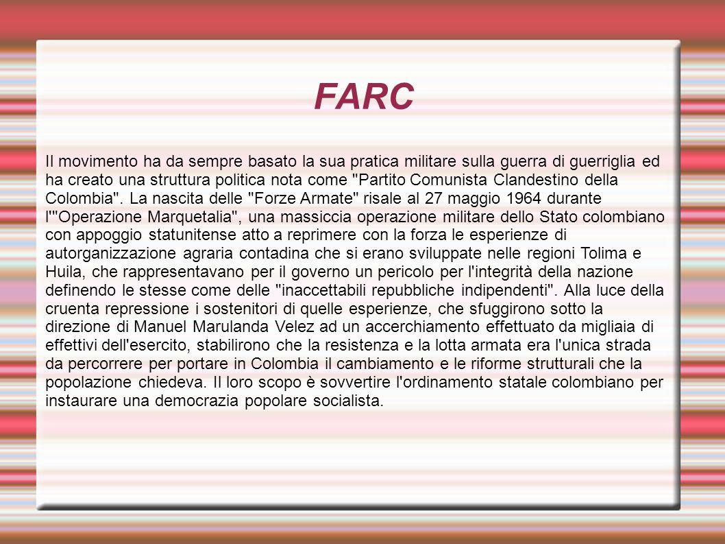 FARC Il movimento ha da sempre basato la sua pratica militare sulla guerra di guerriglia ed ha creato una struttura politica nota come