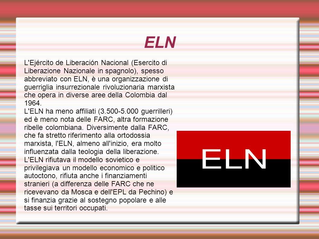 ELN L'Ejército de Liberación Nacional (Esercito di Liberazione Nazionale in spagnolo), spesso abbreviato con ELN, è una organizzazione di guerriglia i