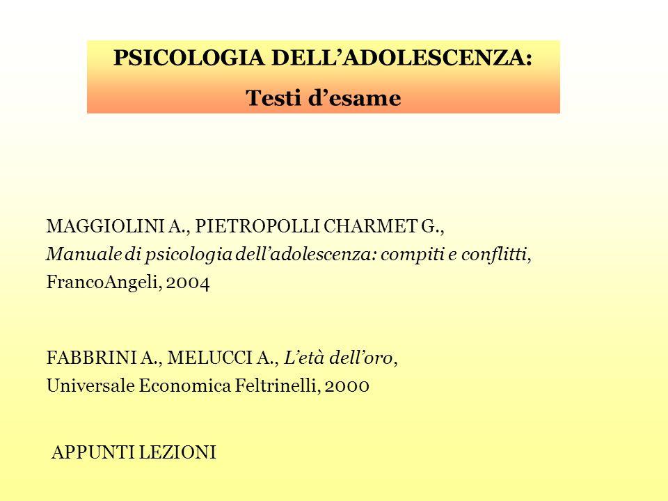 PSICOLOGIA DELLADOLESCENZA: Testi desame MAGGIOLINI A., PIETROPOLLI CHARMET G., Manuale di psicologia delladolescenza: compiti e conflitti, FrancoAnge